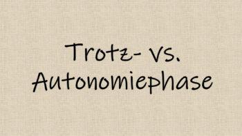 Trotz-vs.-Autonomiephase